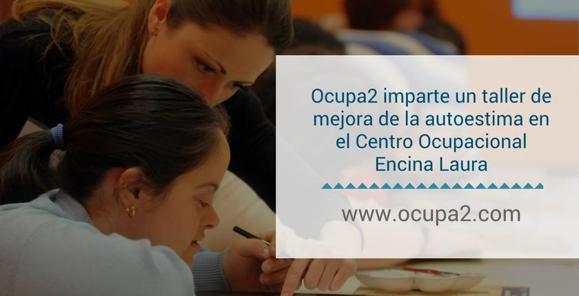 Ocupa2 imparte un taller de la autoestima en el Centro Ocupacional Encina Laura
