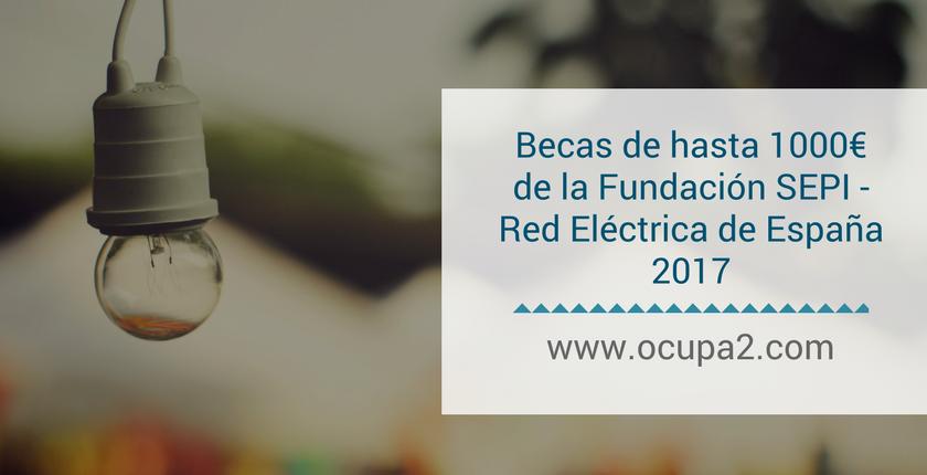 Becas de hasta 1000€ de la Fundación Red Eléctrica de REE 2017