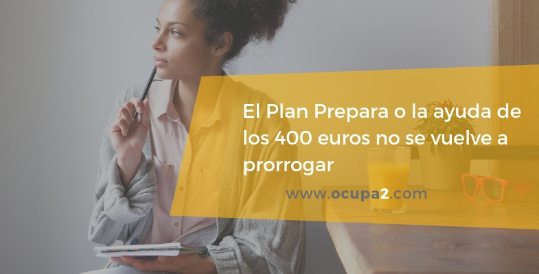 el plan prepara o la ayuda de los 400€ no se vuelve a prorrogar