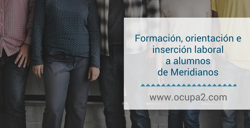 Formación, orientación e inserción laboral a alumnos de Meridianos