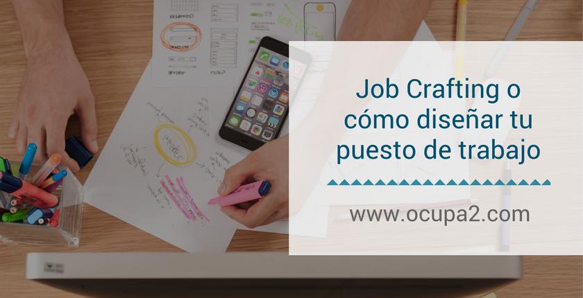 Job Crafting o cómo diseñar tu puesto de trabajo