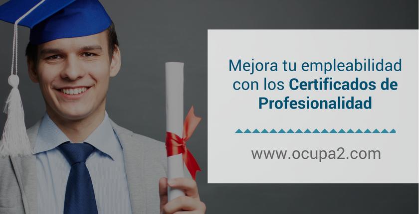 Mejora tu empleabilidad con los certificados de profesionalidad