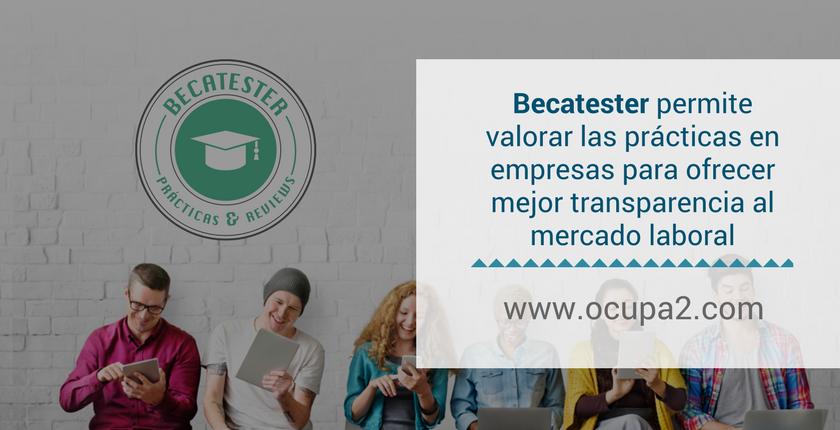 Becatester permite valorar las prácticas en empresas para ofrecer mejor transparencia al mercado laboral