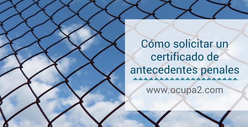 Cómo solicitar un certificado de antecedentes penales