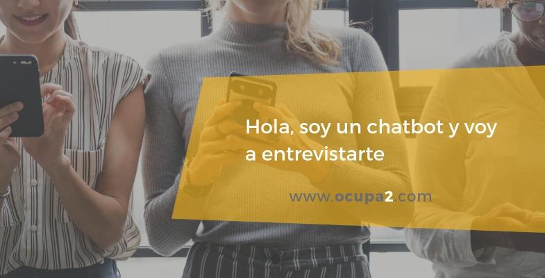 Hola, los chatbots van a entrevistarte