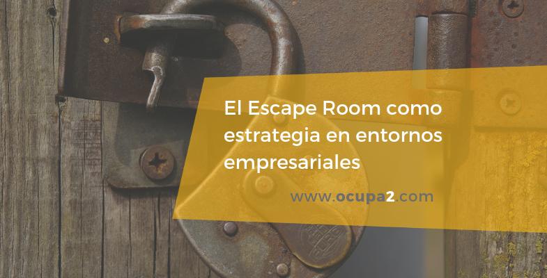 El escape room como estrategia en entornos empresariales