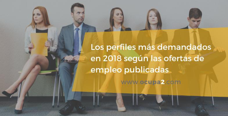 los perfiles más demandados según las ofertas de empleo publicadas en el 2018