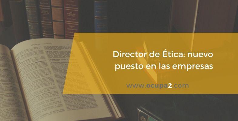Director de ética- nuevo puesto en las empresas